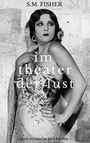 """Im Theater der Lust: Eine erotische Geschichte (Wicked Twenties 1) von S.M. Fisher.Die """"Wicked Twenties"""" – aufregend, glamourös, verdorben – VinTageBuch"""