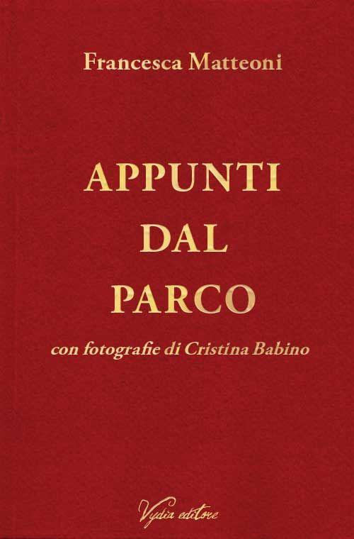 """""""Appunti dal parco"""" di Francesca Matteoni - Collana Licenze - Vydia Editore #libri #books"""