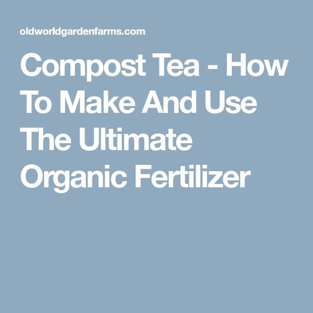 Compost Tea - How To Make And Use The Ultimate Organic Fertilizer
