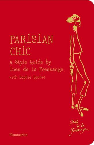 """""""Parisian chic"""" by Ines de la Fressange  The Magnificent Seven:    1. A Man's Blazer    2. The Trench    3. The Navy (cashmere) Sweater    4. The Tank    5. The Little Black Dress    6. The Perfect Jeans    7. The Leather Jacket"""