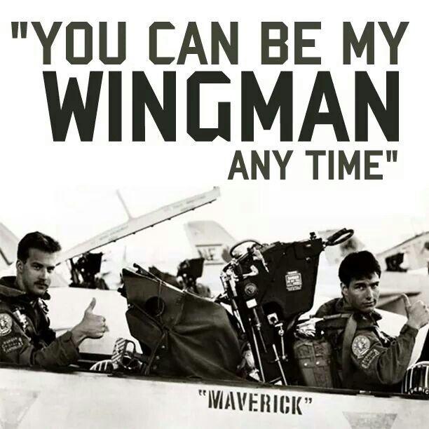 Top Gun- never leave your wingman!