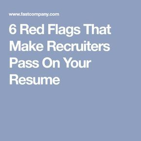 6 Red Flags That Make Recruiters Pass On Your Resume – job/interview