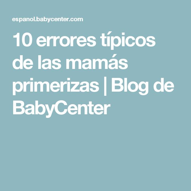 10 errores típicos de las mamás primerizas | Blog de BabyCenter