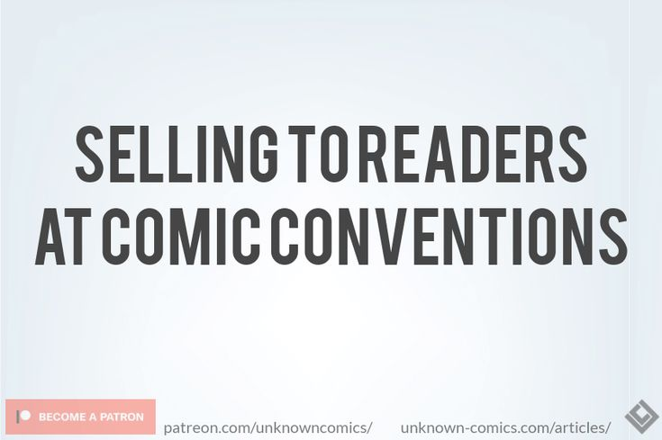 Ah, comic conventions... Where fans and comic creators get to meet and exchange goods (preferably merch and comics). If you're planning on attending a comic convention be sure to give this article a read. It helps with giving you ideas on how to best sell to comic readers while attending them.