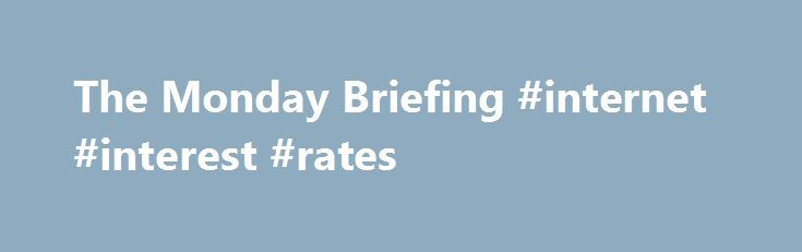 The Monday Briefing #internet #interest #rates http://long-beach.remmont.com/the-monday-briefing-internet-interest-rates/  # The Monday Briefing This week's briefing provides a short General Election primer. All data, odds and polls are correct as of 7pm on Sunday 4th May. Voting in Thursday's election will take place between 7am and 10pm. The counting of ballots will begin as soon as the polls have closed. The final result will be confirmed on Friday morning but from 10pm exit polls will…