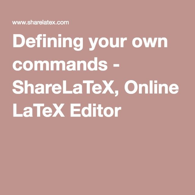 Defining your own commands - ShareLaTeX, Online LaTeX Editor
