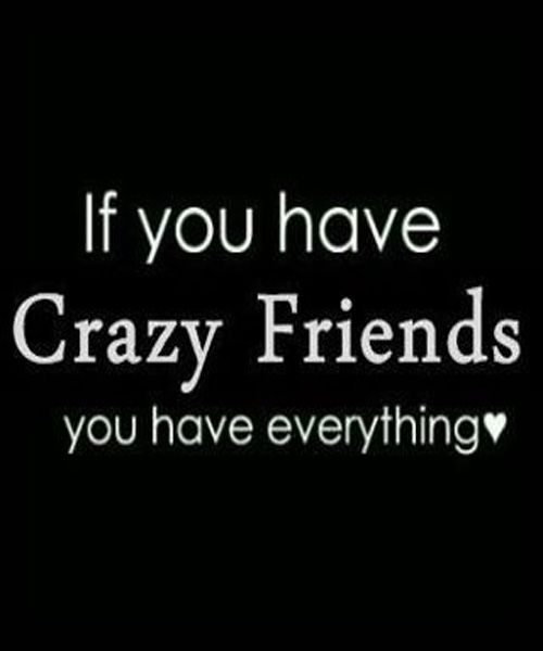 Crazy Friends – True Friendship Quote