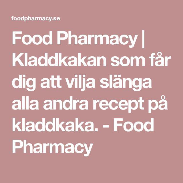 Food Pharmacy | Kladdkakan som får dig att vilja slänga alla andra recept på kladdkaka. - Food Pharmacy