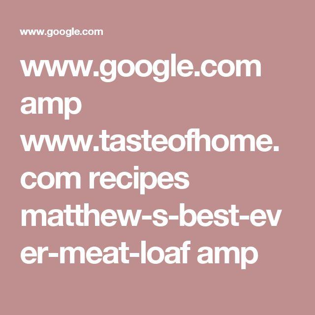 www.google.com amp www.tasteofhome.com recipes matthew-s-best-ever-meat-loaf amp