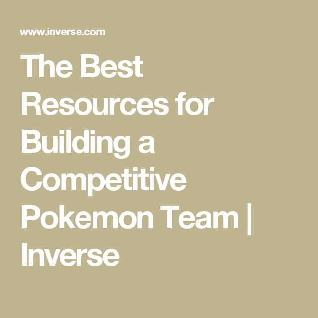 The Best Resources for Building a Competitive Pokemon Team | Inverse