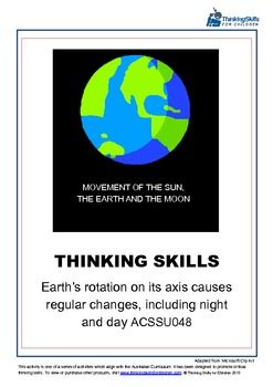 18 pages of activities and guidance notes exploring how the Earth's rotation on its axis causes regular changes, including night and day.  (Australian Curriculum No ACSSU048)  This product develops thinking skills whilst exploring why the Earth's rotation on its axis causes regular changes, including night and day using exercises including Ordering, Similarities And Differences, Analogies and Judging Information.