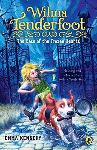Wilma Tenderfoot: The Case of the Frozen Hearts Written by: Emma Kennedy Recommended Age: 8 - 12