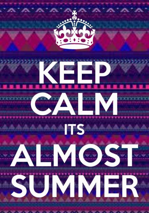 summer. summer. summer. summer. so close!