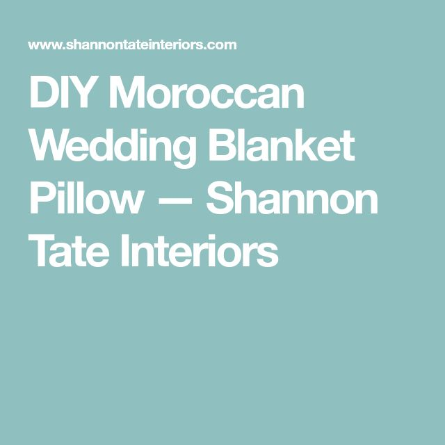 DIY Moroccan Wedding Blanket Pillow — Shannon Tate Interiors