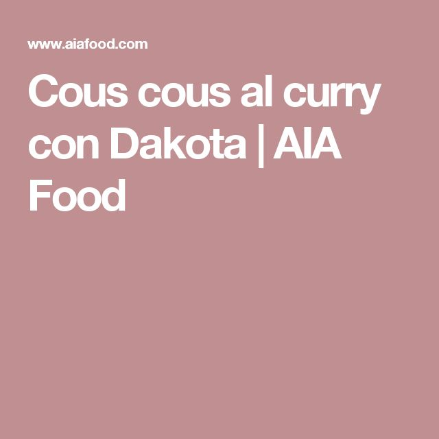 Cous cous al curry con Dakota | AIA Food