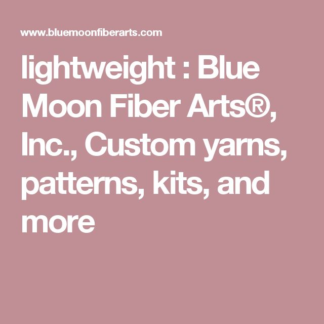 lightweight : Blue Moon Fiber Arts®, Inc., Custom yarns, patterns, kits, and more
