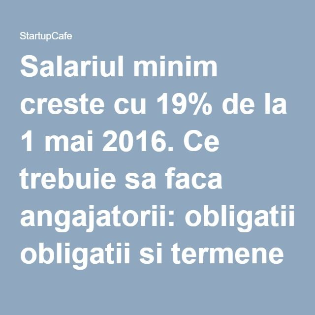 Salariul minim creste cu 19% de la 1 mai 2016. Ce trebuie sa faca angajatorii: obligatii si termene - Taxe - StartupCafe.ro