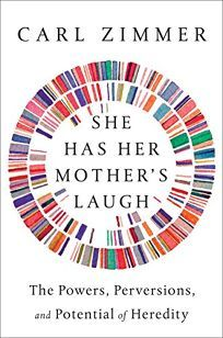 She Has Her Mother's Laugh: The Powers, Perversions, and Potential of HeredityCarl Zimmer. Dutton, $30 (672p) ISBN 978-1-101-98459-8In a magnificent work exploring virtually all aspects of heredity, …