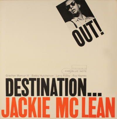 BLUE NOTE BLP 4165  Destination Out! /Jackie McLean  Grachan Moncur III (tb) Jackie McLean (as)  Bobby Hutcherson (vib) Larry Ridley (b)  Roy Haynes (d)  Rudy Van Gelder Studio, Englewood  Cliffs, NJ, September 20, 196