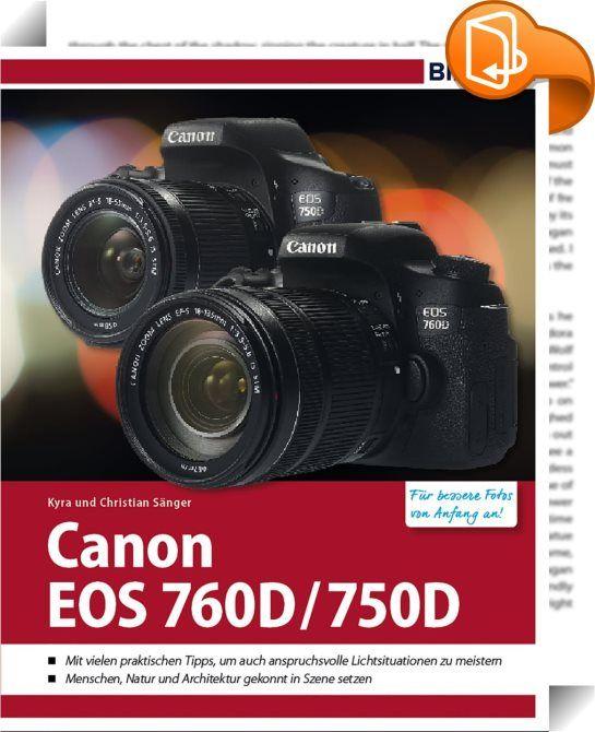Canon 760 D / 750 D    :  Erleben Sie die vielseitigen Möglichkeiten Ihrer Canon EOS 760D und des Schwestermodells 750D und lernen Sie ihre Funktionen ausführlich kennen. Anhand ansprechender Beispiele und leicht verständlicher Anleitungen zeigt Ihnen das Buch, wie Sie einfach besser fotografieren - von Anfang an, dieses Buch zeigt Ihnen wie es geht!  Aus dem Inhalt:  Die Canon EOS 750/760D kennenlernen Bilder aufnehmen und betrachten Die Belichtung im Griff Die Autofokus-Fähigkeiten v...