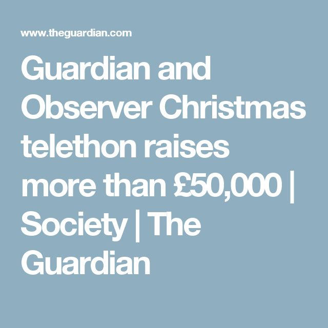 Guardian and Observer Christmas telethon raises more than £50,000 | Society | The Guardian