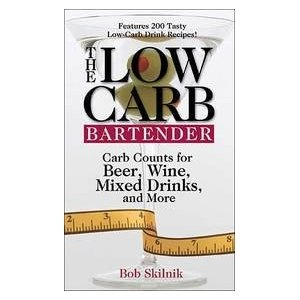 The Low Carb Bartender: Carb Counts For Beer, Wine, Mixed Drinks, And More: Bob Skilnik: 9781593372538: Amazon.com: Books