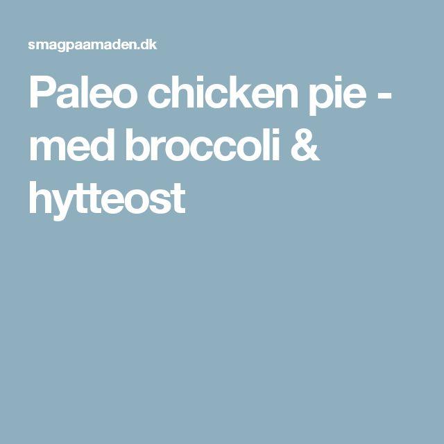 Paleo chicken pie - med broccoli & hytteost