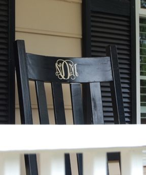Add vinyl monogram to the rocking chairs out front.- I'll be needin that Silhouette ;)