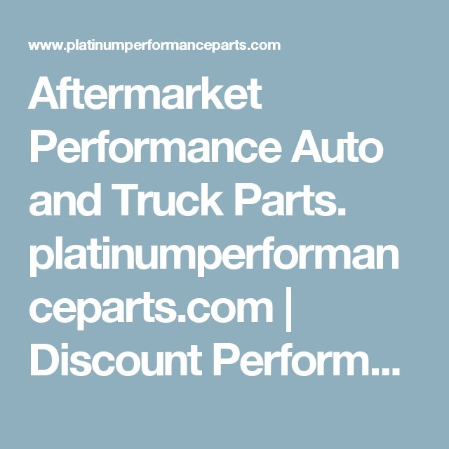 Aftermarket Performance Auto and Truck Parts. platinumperformanceparts.com | Discount Performance and OEM Auto Parts.