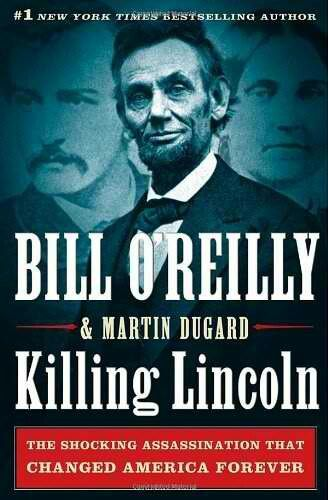 Killing Lincoln-Bill O'Reilly I'm going to read this one soon!!