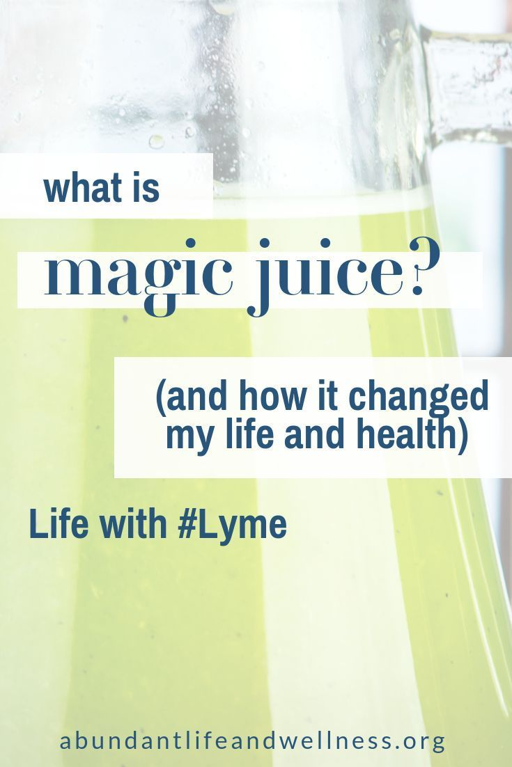 magic juice:: what it is + how it changed my life | coping with lyme