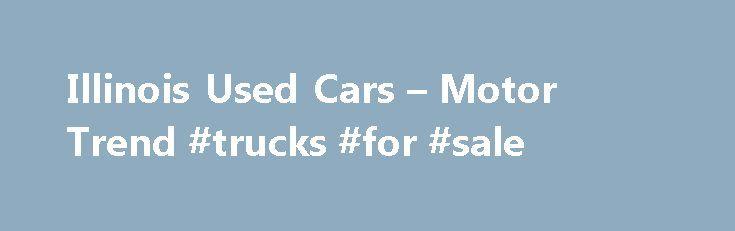 Illinois Used Cars – Motor Trend #trucks #for #sale http://car-auto.nef2.com/illinois-used-cars-motor-trend-trucks-for-sale/  #automobiles for sale # City