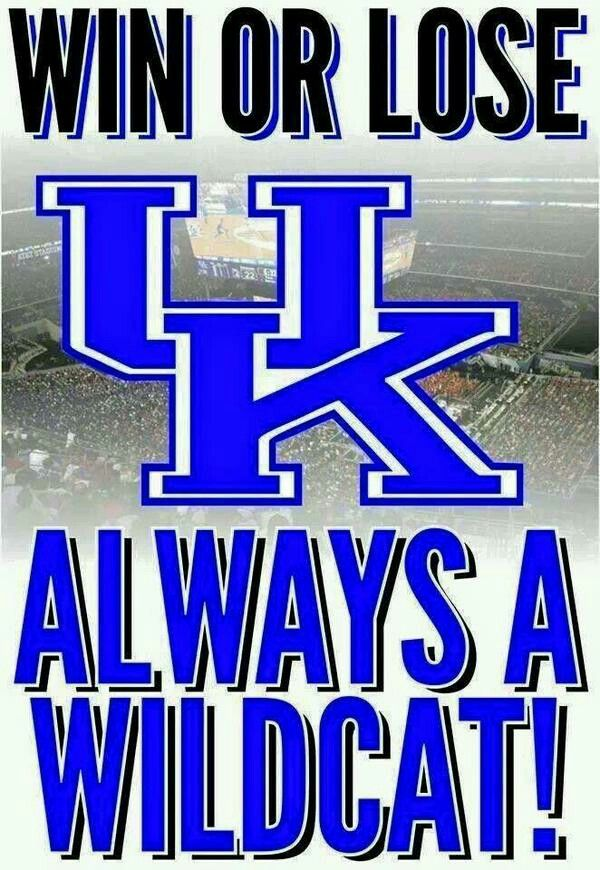 No loss will ever take away how much i love my wildcats!! True through and through KENTUCKY BLUE.