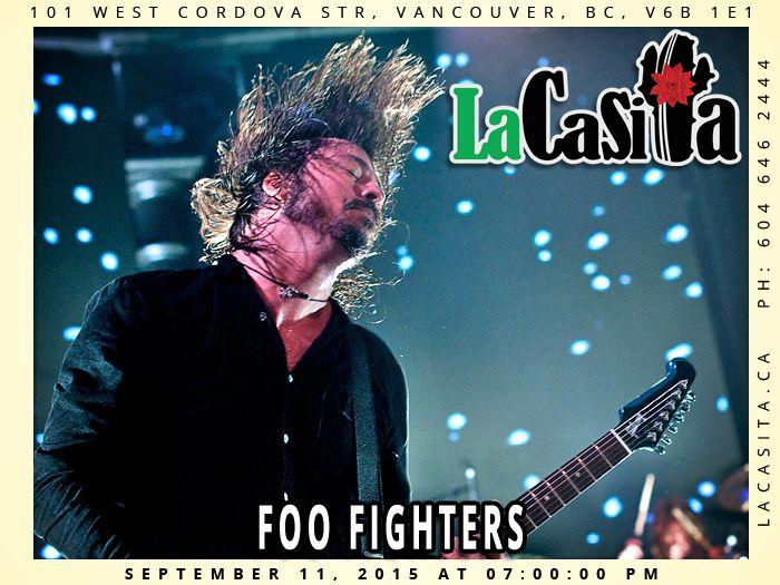 Foo Fighters in Vancouver BC   La Casita Gastown Mexican Food Restaurant 101 West Cordova str, V6B 1E1 Vancouver, BC, CANADA Phone: 604 646 2444 http://lacasita.ca  #concert2015 #kerrang #davidericgrohl #getwellsoondave #sadlittlechickenwing #echetelodicoaffare #imashamedtobehuman #nobodydiesavirginlifefucksusall #NirvanaInfinity #fucknirvanaposers #TheBlackKeys #TheLibertines #TheFlamingLips #endeverafter #alterbridge 