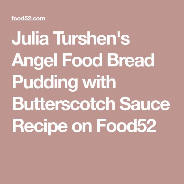 Julia Turshen's Angel Food Bread Pudding with Butterscotch Sauce Recipe on Food52