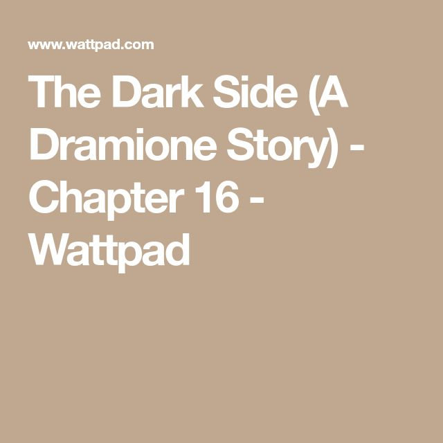 The Dark Side (A Dramione Story) - Chapter 16 - Wattpad