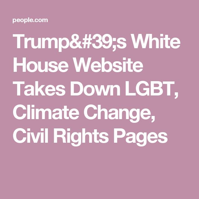 Trump's White House Website Takes Down LGBT, Climate Change, Civil Rights Pages