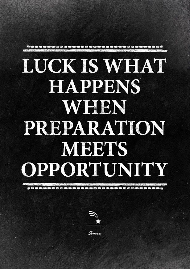 Seneca quote poster: luck is when preparation meets opportunity. Train, persevere, be prepared. Inspiration for startups. http://papasteves.com