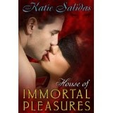 House of Immortal Pleasures (Kindle Edition)By Katie Salidas
