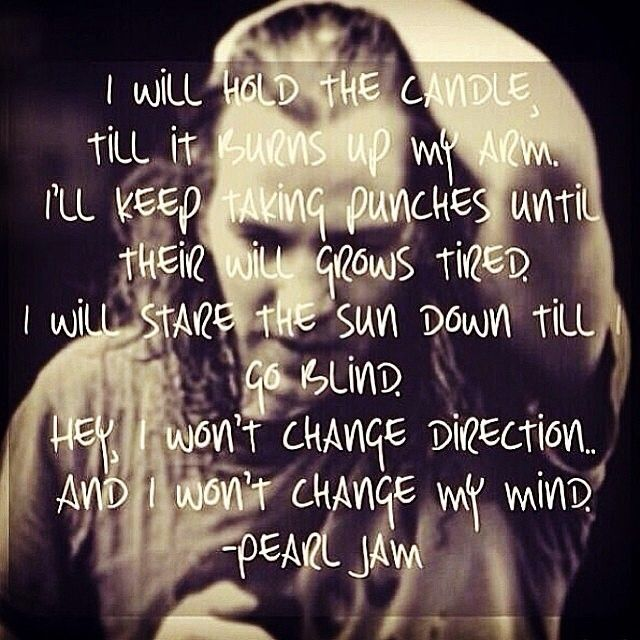 I will hold the candle til it burns up my arm I'll keep taking punches until their will grows tired I will stare the sun down until my eyes go blind But hey I won't change direction amd I won't change my mind HOW MUCH DIFFERENCE DOES IT MAKE....