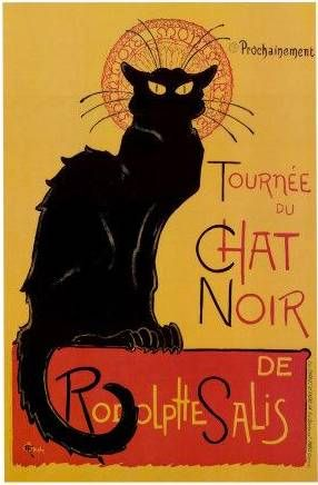 """Le Chat Noir (French for """"The Black Cat"""") is thought to be the first modern cabaret: a nightclub where the patrons sat at tables and drank alcoholic beverages while being entertained by a variety show on stage, introduced by a master of ceremonies who interacted with people he knew at the tables.  Perhaps best known now by its iconic Théophile-Alexandre Steinlen poster art Le Chat Noir"""