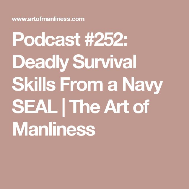 Podcast #252: Deadly Survival Skills From a Navy SEAL | The Art of Manliness