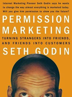 Permission Marketing : Turning Strangers Into Friends And Friends Into Customers by Seth Godin