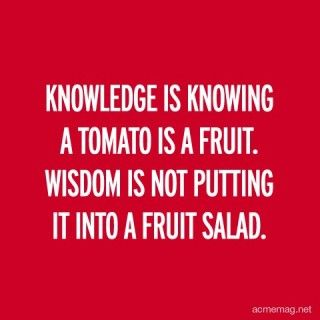 knowledge and wisdom: Knowledge Wisdom, Fruit Salads, Awesome, Ahaha, Motivation Quotes, Irish Proverbs, Quote Life, So True, Analog