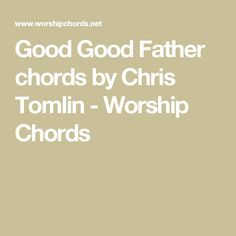 Good Good Father chords by Chris Tomlin - Worship Chords