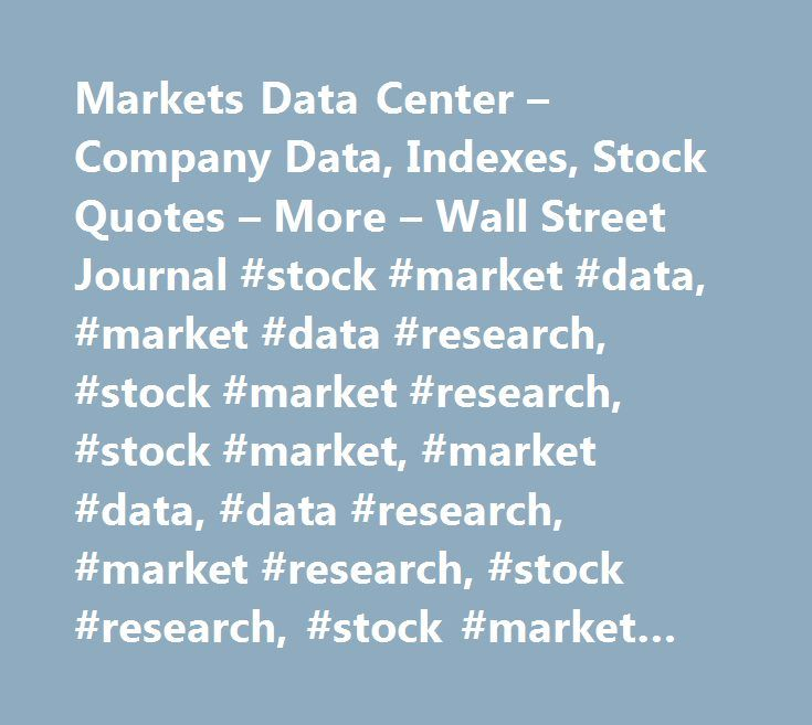 Markets Data Center – Company Data, Indexes, Stock Quotes – More – Wall Street Journal #stock #market #data, #market #data #research, #stock #market #research, #stock #market, #market #data, #data #research, #market #research, #stock #research, #stock #market #information http://hosting.remmont.com/markets-data-center-company-data-indexes-stock-quotes-more-wall-street-journal-stock-market-data-market-data-research-stock-market-research-stock-market-market-data-data-re/  # Data are provided…