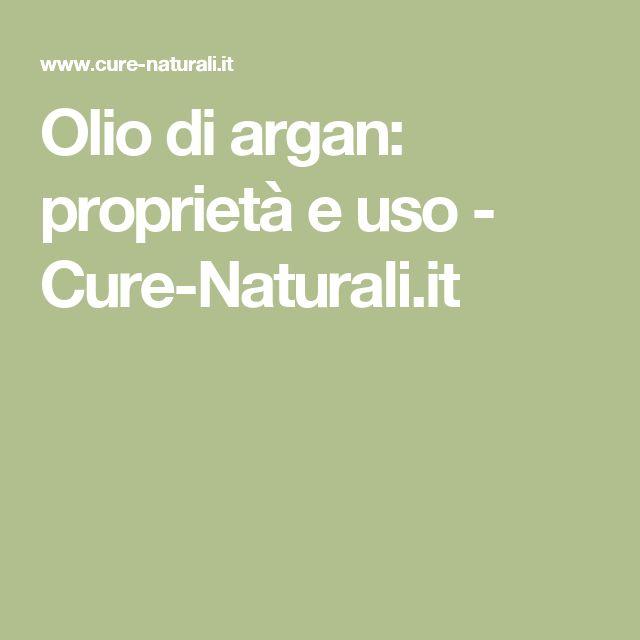 Olio di argan: proprietà e uso - Cure-Naturali.it