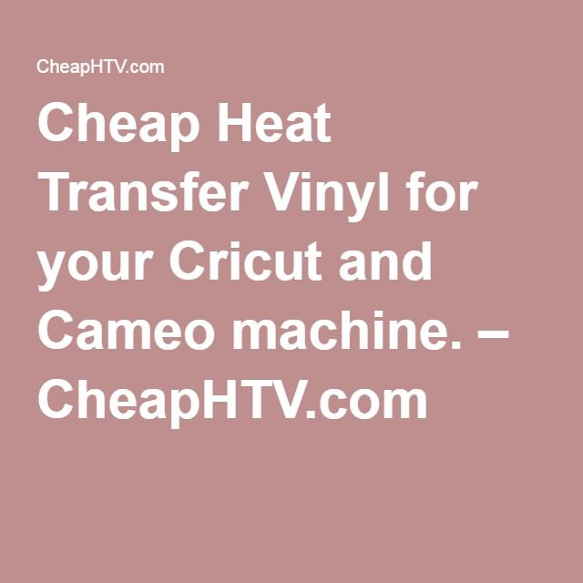 Cheap Heat Transfer Vinyl for your Cricut and Cameo machine. – CheapHTV.com