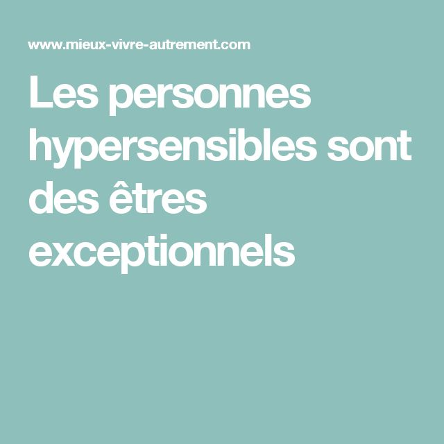 Les personnes hypersensibles sont des êtres exceptionnels