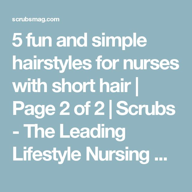 5 fun and simple hairstyles for nurses with short hair | Page 2 of 2 | Scrubs - The Leading Lifestyle Nursing Magazine Featuring Inspirational and Informational Nursing Articles